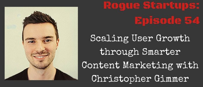 RS054: Scaling User Growth through Smarter Content Marketing with Christopher Gimmer