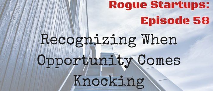 RS058: Recognizing when Opportunity Comes Knocking